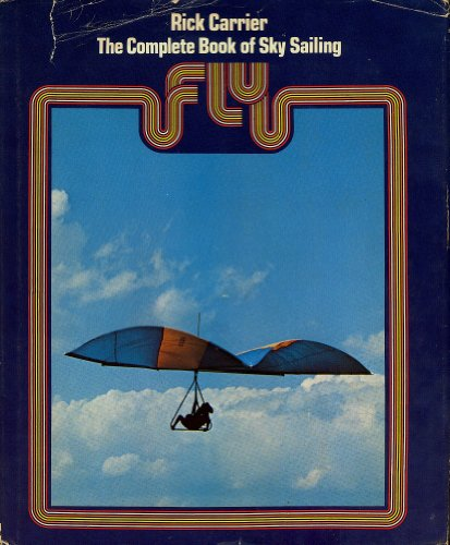 Fly;: The complete book of sky sailing: Carrier, Rick