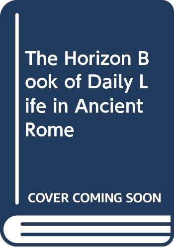 9780070102163: The Horizon Book of Daily Life in Ancient Rome ([Daily life in five great ages of history])
