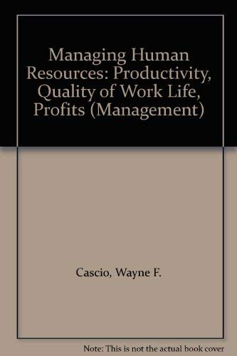 Managing human resources: Productivity, quality of work: Wayne F Cascio