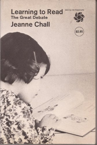 Learning to Read: The Great Debate: Chall, Jeanne S.