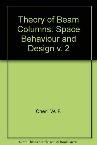 9780070107595: Theory of Beam Columns: Space Behaviour and Design v. 2