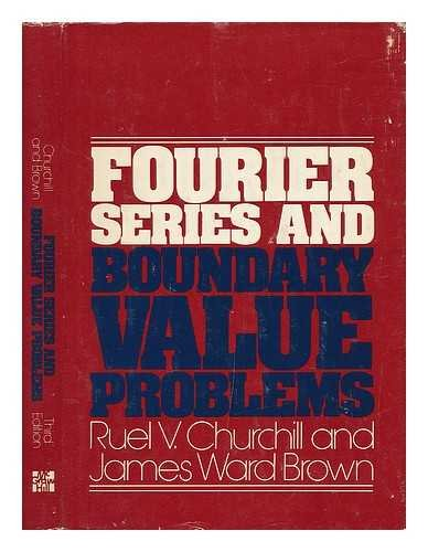 Fourier Series and Boundary Value Problems: Ruel V. Churchill;