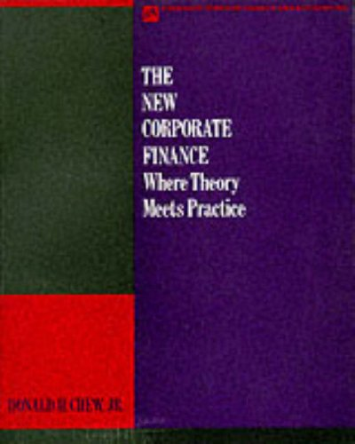 The New Corporate Finance: Where Theory Meets: Donald H. Chew,