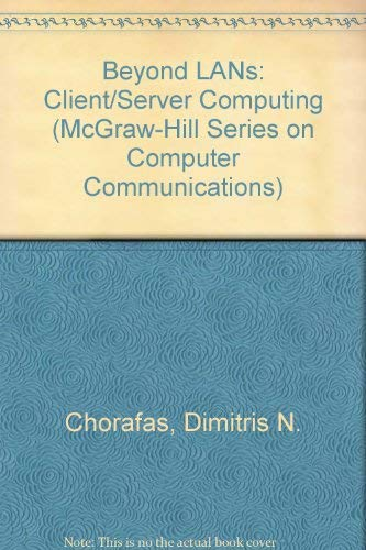 9780070110571: Beyond Lans: Client/Server Computing (Mcgraw-Hill Series on Computer Communications)