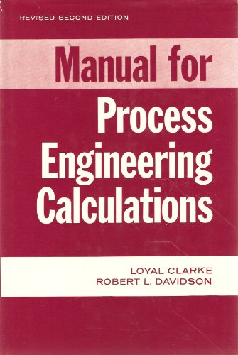 MANUAL FOR PROCESS ENGINEERING CALCULATIONS: Revised 2nd Edition: Clarke, Loyal; Davidson, Robert L...