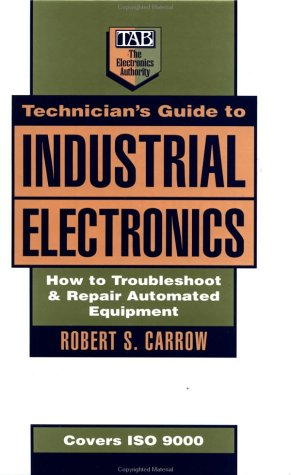 9780070112735: Technician's Guide to Industrial Electronics: How to Troubleshoot and Repair Automated Equipment