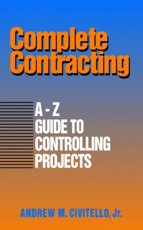 9780070113541: Complete Contracting: A to Z Guide to Controlling Projects