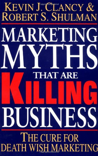 9780070113619: Marketing Myths That Are Killing Business: The Cure for Death Wish Marketing