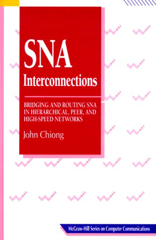 9780070114869: SNA Interconnections: Bridging and Routing in Hierarchical, Peer, and High-Speed Networks (McGraw-Hill Computer Communications Series)