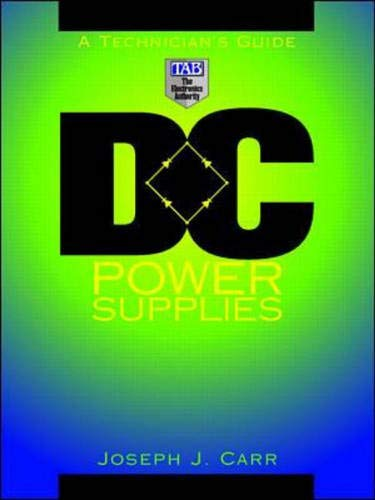 DC Power Supplies: A Technician's Guide: Carr, Joseph J.