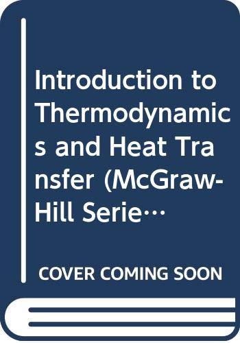 9780070114999: Introduction to Thermodynamics and Heat Transfer (Mcgraw-Hill Series in Mechanical Engineering)