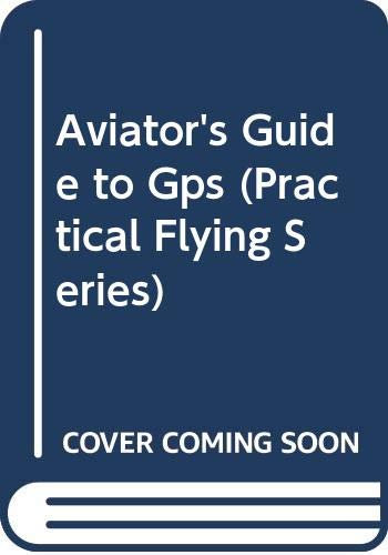 9780070115453: Aviator's Guide to Gps (Practical Flying Series)