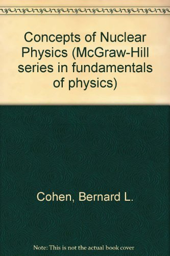 Concepts of Nuclear Physics: Cohen, B. L.
