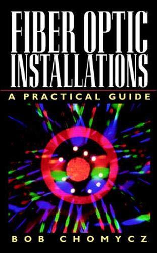 Fiber Optic Installations: A Practical Guide: Chomycz, Bob