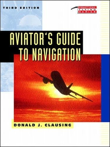 Aviator's Guide to Navigation (Practical Flying Series): Clausing, Donald J.