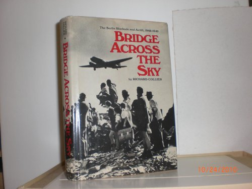 Bridge Across the Sky: The Berlin Blockade and Airlift, 1948-1949: Collier, Richard