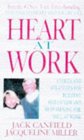 9780070120303: Heart at Work: Stories and Strategies for Building Self-esteem and Reawakening the Soul at Work