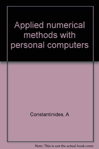 Applied Numerical Methods with Personal Computers: Constantinides, A.