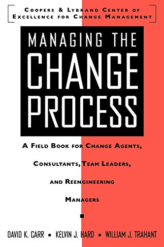9780070129443: Managing the Change Process: A Field Book for Change Agents, Team Leaders, and Reengineering Managers: A Field Book for Change Agents, Consultants, Team Leaders, and Reengineering Managers