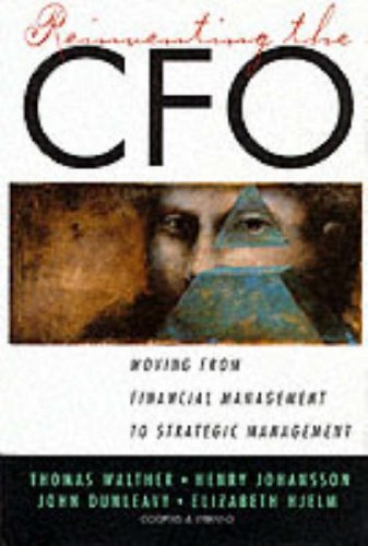 Reinventing the CFO: Moving from Financial Management: Johanson, Henry; Walther,