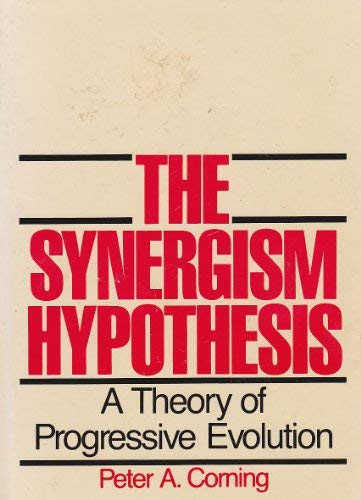 The synergism hypothesis: A theory of progressive evolution: Peter A Corning