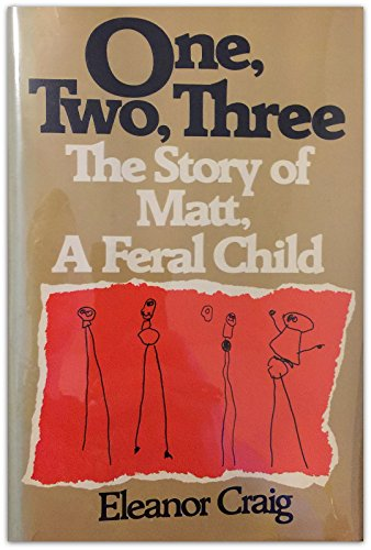 9780070133426: One, Two, Three ...: The Story of Matt, a Feral Child