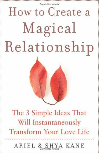 How to Create a Magical Relationship: The 3 Simple Ideas that Will Instantaneously Transform Your ...