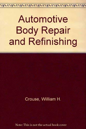 Automotive Body Repair and Refinishing: Crouse, William H.,