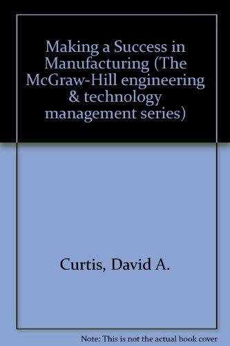 Making a Success in Manufacturing (MCGRAW HILL: David A. Curtis