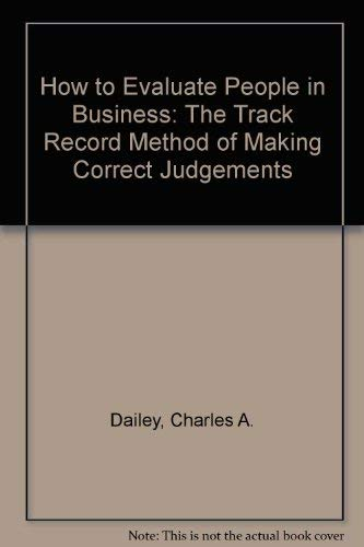 9780070150867: How to Evaluate People in Business: The Track Record Method of Making Correct Judgements