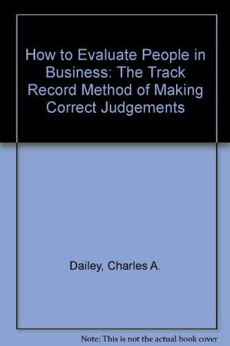 9780070150874: How to Evaluate People in Business: The Track-record Method of Making Correct Judgments