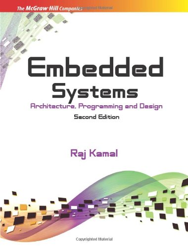 Embedded Systems: Architecture, Programming and Design, 2nd Edition: Kamal, Raj