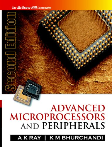 Advanced Microprocessors and Peripherals, 2e: Architecture, Programming and Interfacing: Ray, A. K.