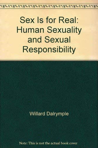 9780070152014: Sex is for Real: Human Sexuality and Sexual Responsibility.