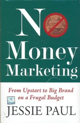 No Money Marketing: From Upstart to Big Brand on a Frugal Budget: Jessie Paul