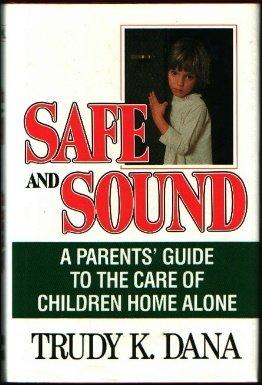 Safe And Sound: A Parent's Guide To: Trudy Dana