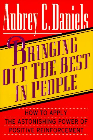 Bringing Out the Best in People: How to Apply the Astonishing Power of Positive Reinforcement: ...