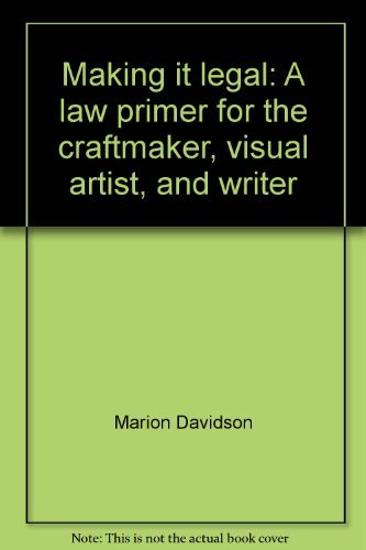 9780070154315: Making it legal: A law primer for the craftmaker, visual artist, and writer (McGraw-Hill paperbacks)