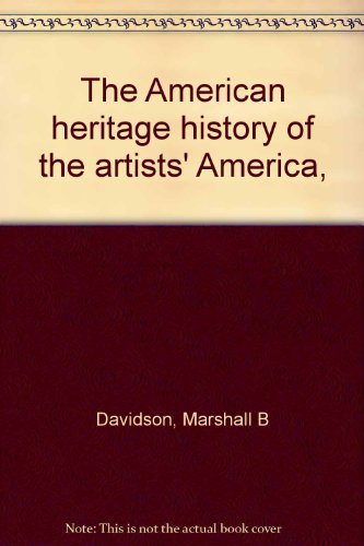 9780070154384: The American heritage history of the artists' America,