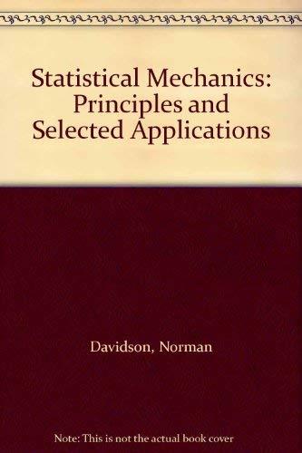 Statistical Mechanics: Principles and Selected Applications: Davidson, Norman