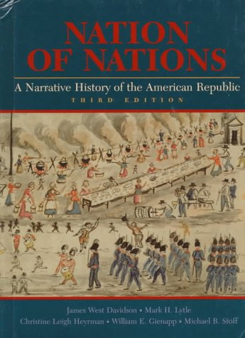 Nation of Nations: A Narrative History of the American Republic (0070157944) by Gienapp, William E.; Heyrman, Christine Leigh; Lytle, Mark H.; Stoff, Michael B.; Davidson, James West