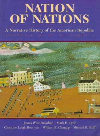 Nation of Nations: A Narrative History of the American Republic, Volume I: James West Davidson, ...