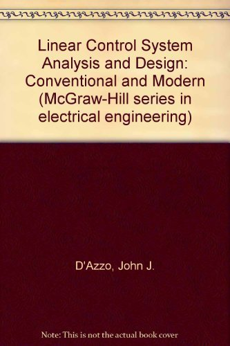 Linear Control System Analysis and Design: Conventional: D'Azzo, John J.,