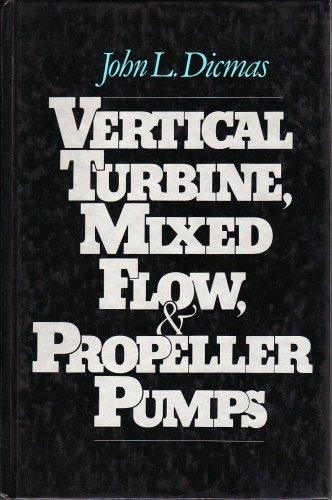 Vertical Turbine, Mixed Flow, and Propeller Pumps: Dicmas, John L.