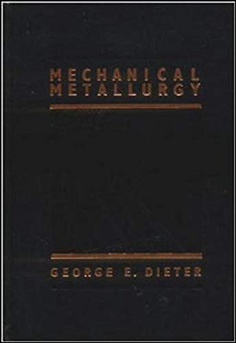 Mechanical Metallurgy: Dieter, George