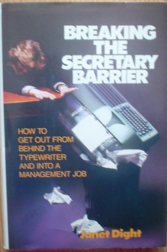 Breaking the Secretary Barrier: How to Get: Janet Dight