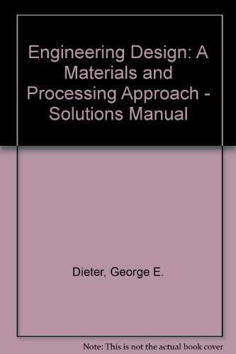 9780070169074: Engineering Design: A Materials and Processing Approach - Solutions Manual