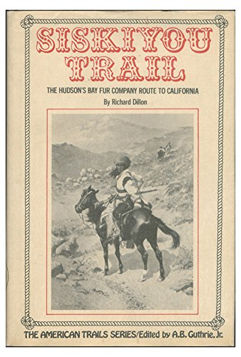 Siskiyou Trail: The Hudson's Bay Company Route to California: Dillon, Richard H.