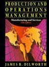 Production and Operations Management: Manufacturing and Services: Dilworth, James B.