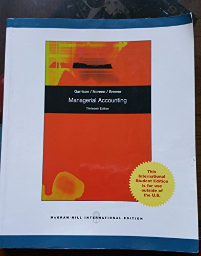 Managerial Accounting (13th Edition): Ray H Garrison,